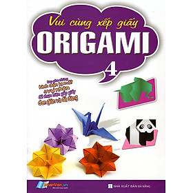 Vui Cùng Xếp Giấy Origami (Tập 4)