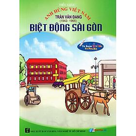 Anh Hùng Việt Nam: Trần Văn Đang - Biệt Động Sài Gòn