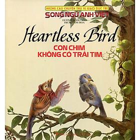 Những Câu Chuyện Thú Vị Giáo Dục Trẻ - Con Chim Không Có Trái Tim (Song Ngữ Anh - Việt)