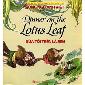 Những Câu Chuyện Thú Vị Giáo Dục Trẻ - Bữa Tối Trên Lá Sen (Song Ngữ Anh - Việt)