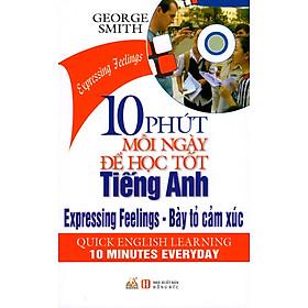 10 Phút Mỗi Ngày Để Học Tốt Tiếng Anh - Bày Tỏ Cảm Xúc (Kèm CD)