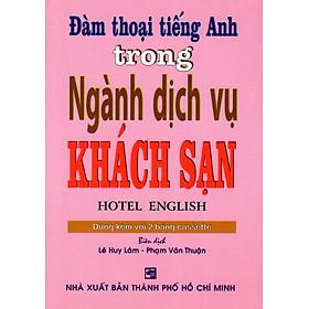 Đàm Thoại Tiếng Anh Trong Ngành Dịch Vụ Khách Sạn - Kèm CD