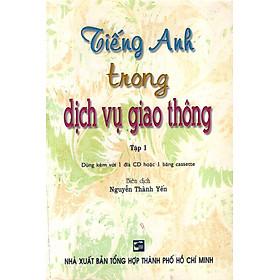 Tiếng Anh Trong Dịch Vụ Giao Thông - Tập 1 (Không Kèm CD)