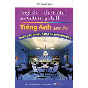 Tiếng Anh Dành Cho Nhân Viên Khách Sạn & Dịch Vụ Ăn Uống