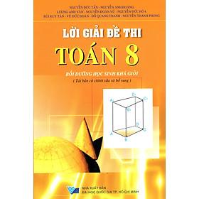 Lời Giải Đề Thi Toán Lớp 8 (HSG) - Tái Bản