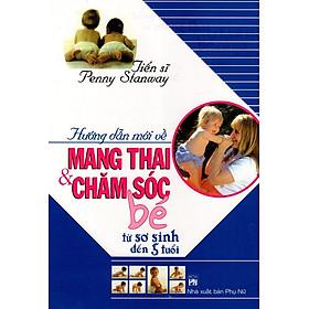 Hướng Dẫn Mới Về Mang Thai & Chăm Sóc Bé Từ Sơ Sinh Đến 5 Tuổi