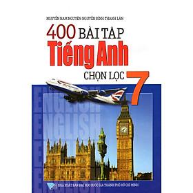 400 Bài Tập Tiếng Anh Chọn Lọc Lớp 7