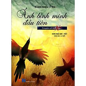 Tủ Sách Truyện Cổ Tích - Ánh Bình Minh Đầu Tiên (Song Ngữ Anh - Việt)