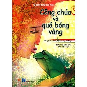 Tủ Sách Truyện Cổ Tích - Công Chúa Và Quả Bóng Vàng (Song Ngữ Anh - Việt)