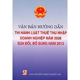 Văn Bản Hướng Dẫn Thi Hành Luật Thuế Thu Nhập Doanh Nghiệp Năm 2008 Sửa Đổi, Bổ Sung Năm 2013