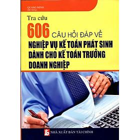 Tra Cứu 606 Câu Hỏi Đáp Về Nghiệp Vụ Kế Toán Phát Sinh Dành Cho Kế Toán Trưởng Doanh Nghiệp