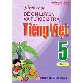 Tuyển Chọn Đề Ôn Luyện Và Tự Kiểm Tra Tiếng Việt Lớp 5 (Tập 2)