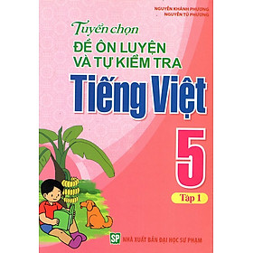 Tuyển Chọn Đề Ôn Luyện Và Tự Kiểm Tra Tiếng Việt Lớp 5 (Tập 1)