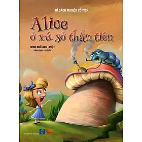 Tủ Sách Truyện Cổ Tích - Alice Ở Xứ Sở Thần Tiên (Song Ngữ Anh - Việt)