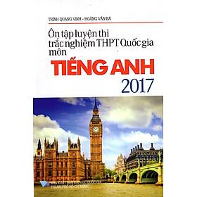 Ôn Tập Luyện Thi Trắc Nghiệm THPT Quốc Gia Môn Tiếng Anh Năm 2017