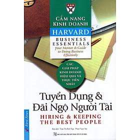 Cẩm Nang Kinh Doanh - Tuyển Dụng Và Đãi Ngộ Người Tài (Tái Bản 2016)