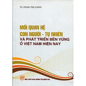 Mối Quan Hệ Con Người - Tự Nhiên Và Phát Triển Bền Vững Ở Việt Nam Hiện Nay