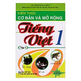 Kiến Thức Cơ Bản Và Mở Rộng Tiếng Việt 1 (Tập 1)