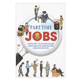 Part Time Jobs - Hướng Dẫn, Chia Sẻ Kinh Nghiệm Thành Công Các Nghề Làm Thêm Dành Cho Sinh Viên