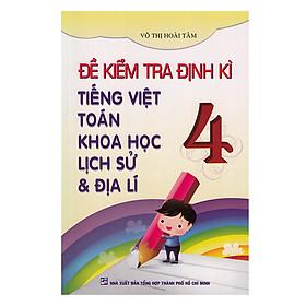 Đề Kiểm Tra Định Kỳ Tiếng Việt -Toán - Khoa Học - Lịch Sử - Địa Lý Lớp 4