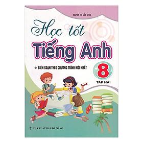 Học Tốt Tiếng Anh Lớp 8 - Tập 2