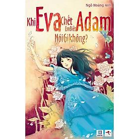 Khi Eva Chết, Em Biết Adam Nói Gì Không?