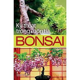 Kỹ Thuật Trồng & Uốn Tỉa Bonsai