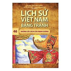 Lịch Sử Việt Nam Bằng Tranh - Những Cải Cách Của Trịnh Cương - Tập 46 (Tái Bản)