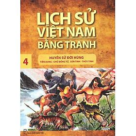 Lịch Sử Việt Nam Bằng Tranh Tập 4: Huyền Sử Đời Hùng (Tái Bản)