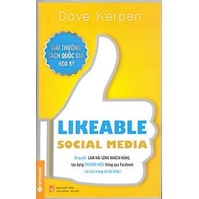 Likeable Social Media - Bí Quyết Làm Hài Lòng Khách Hàng, Tạo Dựng Thương Hiệu Thông Qua Facebook Và Các Mạng Xã Hội Khác