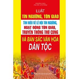 Luật Tín Ngưỡng, Tôn Giáo - Tìm Hiểu Về Lễ Hội Tín Ngưỡng, Hoạt Động Tôn Giáo, Truyền Thống Thờ Cúng Và Bản Sắc Văn Hóa Dân Tộc