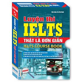 Bộ Luyện Thi IELTS Thật Là Đơn Giản - IELTS Course Book (Trọn Bộ 2 Cuốn - Dùng Kèm App MCbooks)