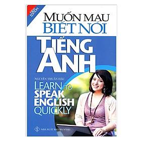 Muốn Mau Biết Nói Tiếng Anh (Tái Bản)