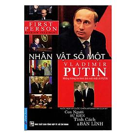 Putin - Nhân Vật Số 1 Vladimir Putin (Tái Bản 2017)