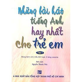 Những Bài Hát Tiếng Anh Hay Nhất Cho Trẻ Em - Tập 1 (Kèm 2 CD)
