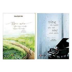 Combo Nơi Nào Phong Cảnh Như Tranh + Từng Có Một Người Yêu Tôi Như Sinh Mệnh