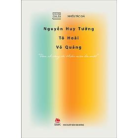 """Nhà Văn Của Em - Nguyễn Huy Tưởng - Tô Hoài - Võ Quảng - """"Văn Chương Với Thiếu Niên Là Một"""""""