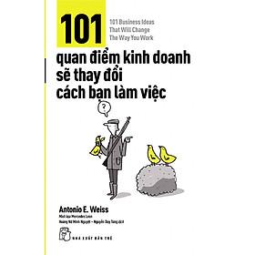 101 Quan Điểm Kinh Doanh Sẽ Thay Đổi Cách Bạn Làm Việc