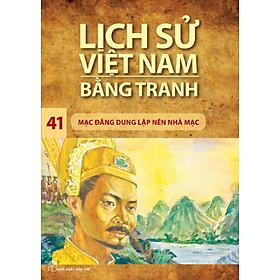 Lịch Sử Việt Nam Bằng Tranh (Tập 41) - Mạc Đăng Dung Lập Nên Nhà Mạc