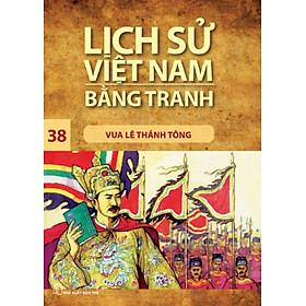 Lịch Sử Việt Nam Bằng Tranh (Tập 38) - Vua Lê Thánh Tông