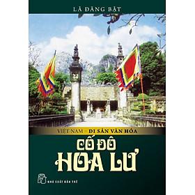 [Download sách] Việt Nam Di Sản Văn Hóa - Cố Đô Hoa Lư