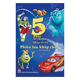 5 Phút Kể Chuyện: Disney Pixar - Phiêu Lưu Khắp Chốn (Tái Bản)