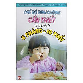 Chế Độ Dinh Dưỡng Cần Thiết Cho Trẻ Từ 6 Tháng - 10 Tuổi