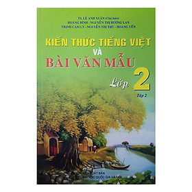 Kiến Thức Tiếng Việt Và Bài Văn Mẫu Lớp 2 - Tập 2