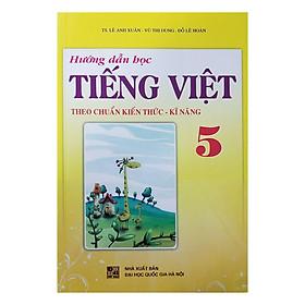 Hướng Dẫn Học Tiếng Việt Theo Chuẩn Kiến Thức - Kĩ Năng Lớp 5