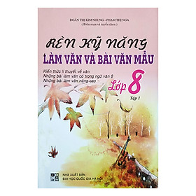 Rèn Kỹ Năng Làm Văn Và Bài Văn Mẫu - Lớp 8 (Tập 1)