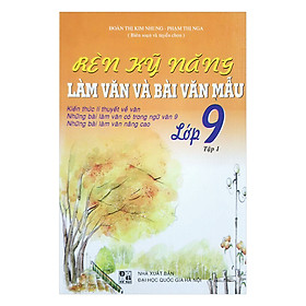 Rèn Kỹ Năng Làm Văn Và Bài Văn Mẫu - Lớp 9 (Tập 1)