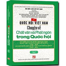 Quốc Hội Việt Nam - Chuyện Về Chất Vấn Và Phát Ngôn Trong Quốc Hội (Tập 7)