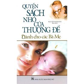 Quyển Sách Nhỏ Của Thượng Đế Dành Cho Các Bà Mẹ
