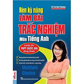 Rèn Kỹ Năng Làm Bài Trắc Nghiệm Môn Tiếng Anh (Bộ Sách Cô Mai Phương)
